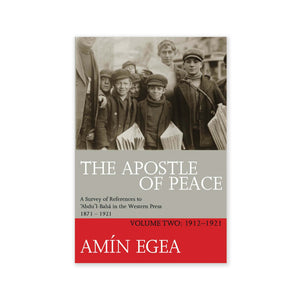 Apostle of Peace, Volume 2 - References to Abdu'l-Baha in the Western Press 1912-1921