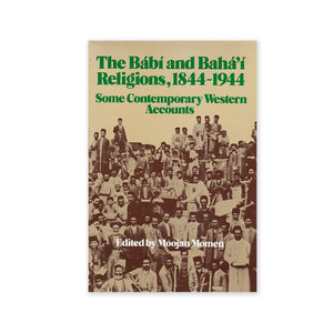 Babi and Baha'i Religions, 1844-1944 - Some Contemporary Western Accounts