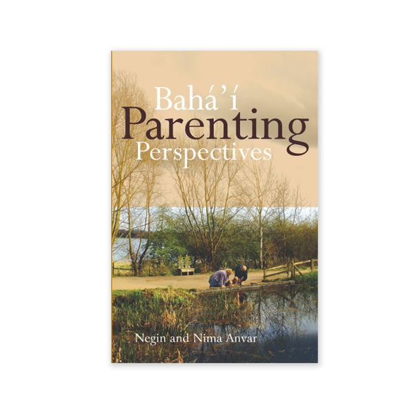 Baha'i Parenting Perspectives - Thoughts by Baha'i Couples on Raising Children