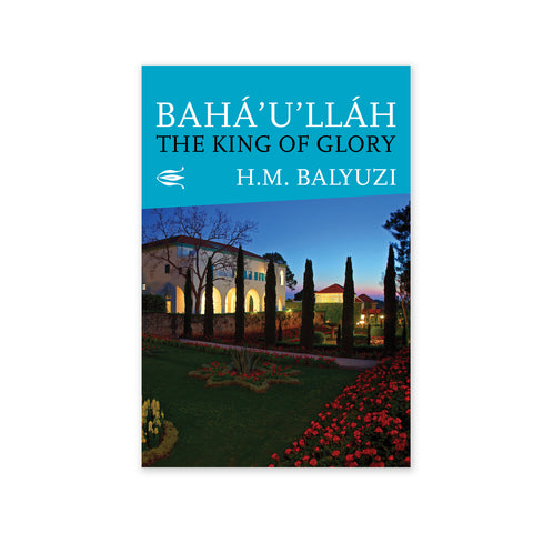 Baha'u'llah, The King Glory - A Biography