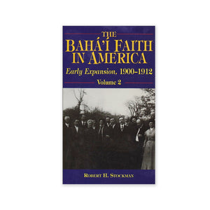 Baha'i Faith in America Volume 2 - Early Expansion 1900-1912