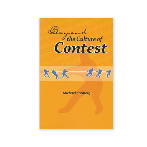 Beyond the Culture of Contest - From Adversarialism To Mutualism In An Age Of Interdependence