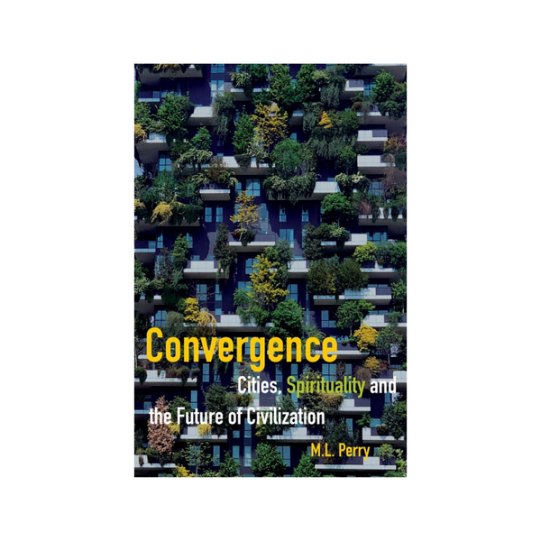 Convergence - Cities, Spirituality And The Future Of Civilization