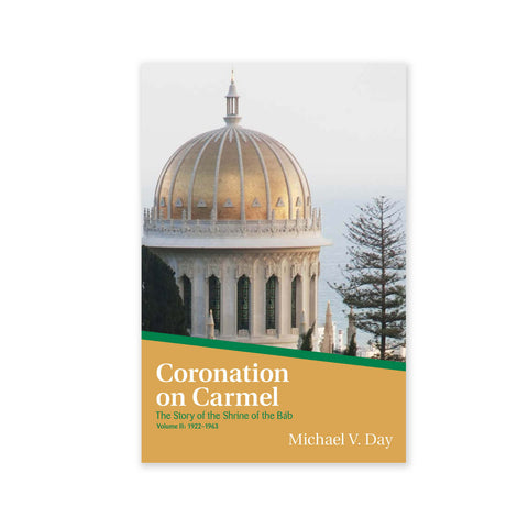 Coronation On Carmel - The Story of the Shrine of the Bab Volume II: 1922–1963