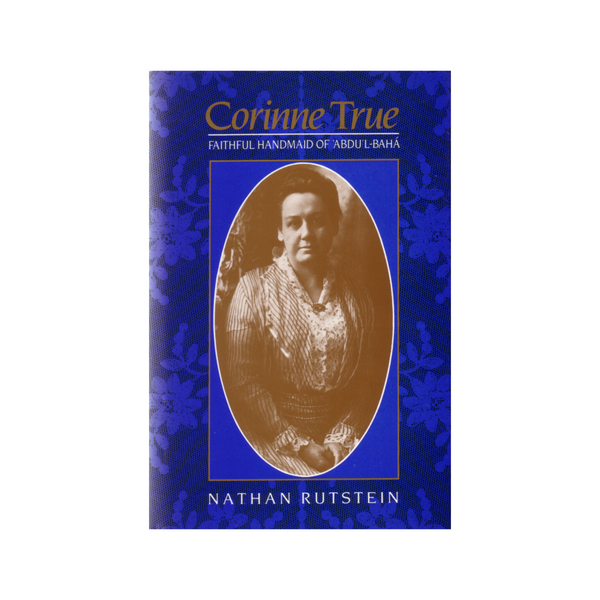 Corinne True - Biography of the Hand of the Cause and 'Mother of the Temple'