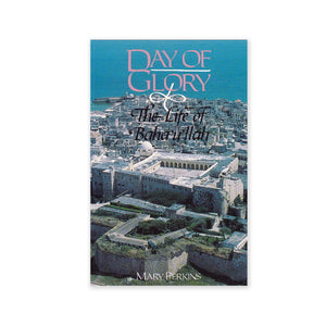 Day of Glory - The Life of Baha'u'llah