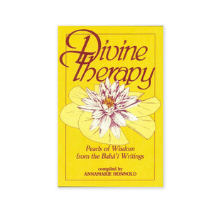 Divine Therapy - Pearls of Wisdom from the Baha'i Writings