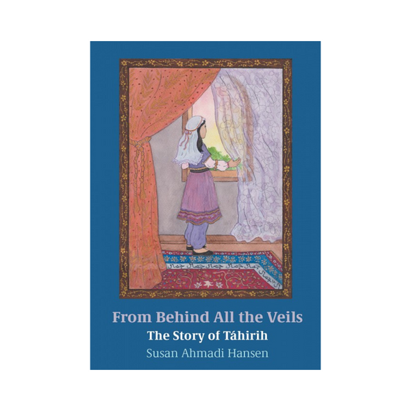 From Behind All The Veils - The Story of Tahirih