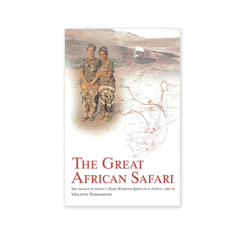 Great African Safari - The travels of Ruhiyyih Khanum in Africa, 1969-73