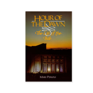 Hour of the Dawn - The Life of the Bab