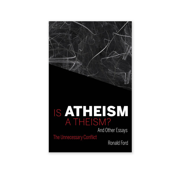 Is Atheism a Theism? - The Unnecessary Conflict and Other Essays