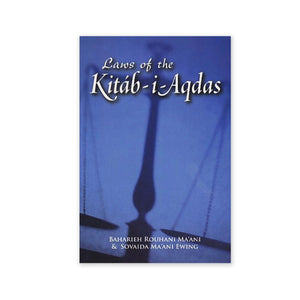 Laws of the Kitab-i-Aqdas - The Laws of Baha'u'llah Placed in Their Historical Context