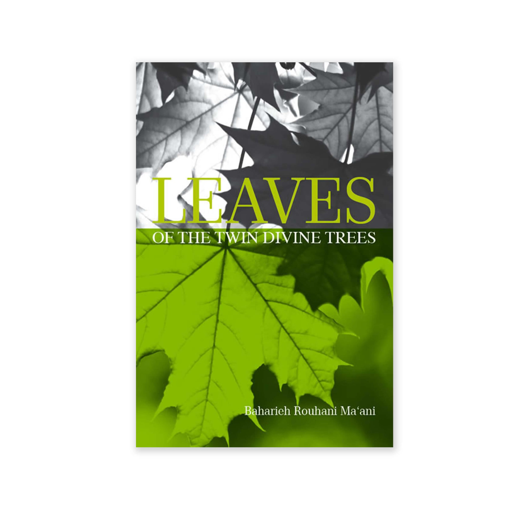 Leaves of Twin Divine Trees - An In-depth Study of the Lives of Women Closely Related to the Bab and Baha'u'llah