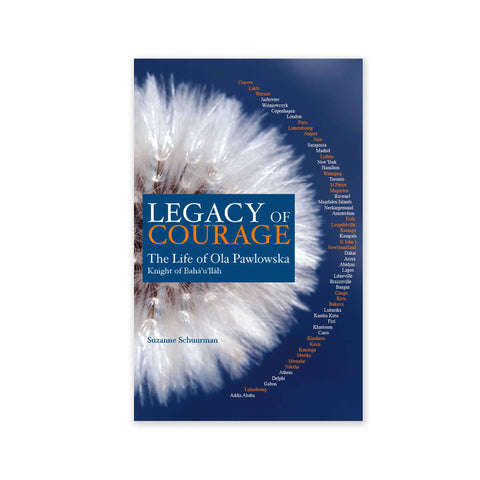 Legacy of Courage - The Life of Ola Pawlowska, Knight of Baha'u'llah