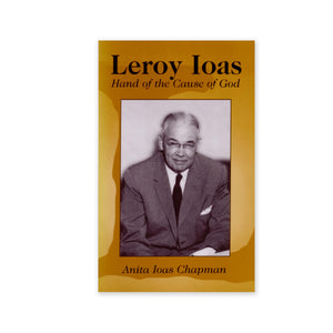 Leroy Ioas - A Biography of Hand of the Cause Leroy Ioas