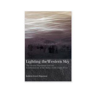 Lighting the Western Sky -  the First Pilgrimage of Western Baha'is to the Holy Land