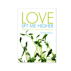 Love Lift Me Higher - Meditations on Finding True Happiness