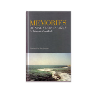 Memories of Nine Years in Akka - Memoirs of a Man Who Served in Abdu'l-Baha's Household
