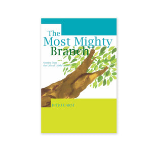 Most Mighty Branch - Stories from the Life of Abdu'l-Baha