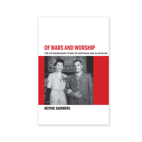 Of Wars and Worship - The Extraordinary Story of Gertrude and Alvin Blum