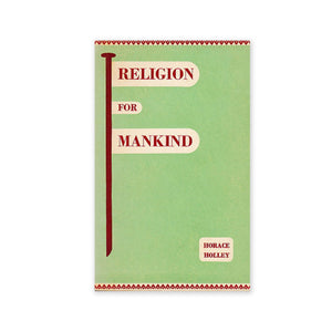 Religion for Mankind - From Essays and Talks by Hand of the Cause Horace Holley