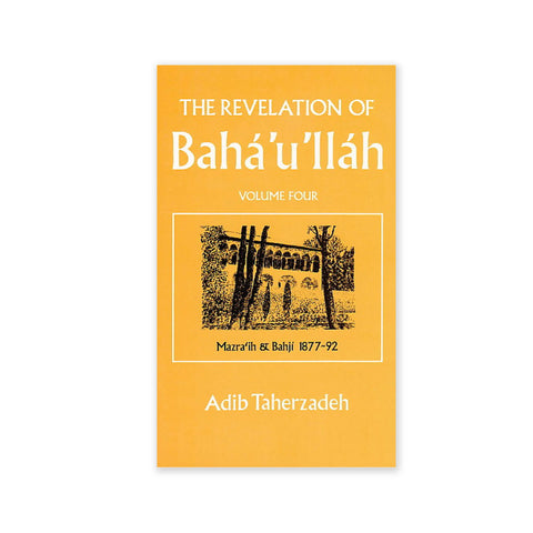 Revelation of Baha'u'llah Vol. 4 - Mazra'ih and Bahji 1877-92