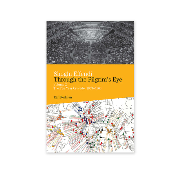 Shoghi Effendi - Through the Pilgrim's Eye Vol. 2