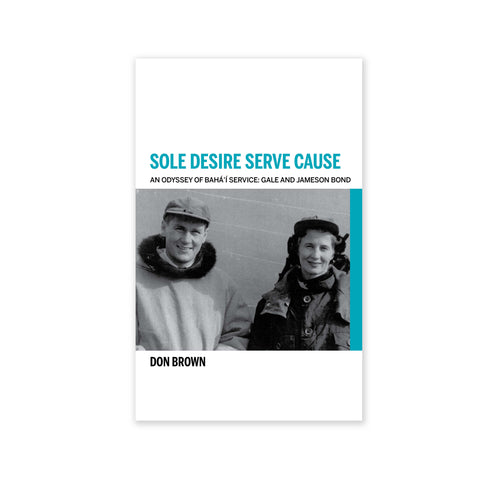 Sole Desire Serve Cause - Knights of Baha'u'llah Gale and Jameson Bond