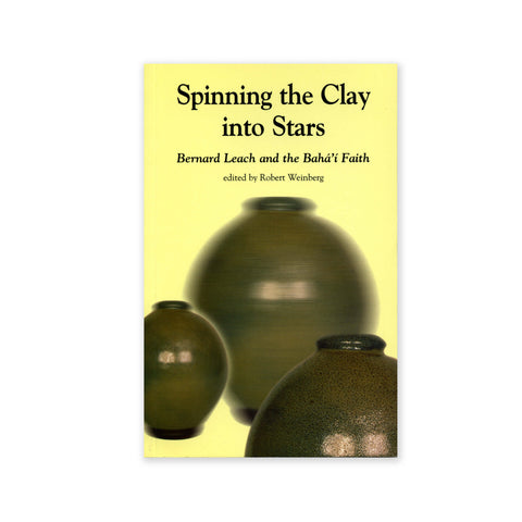 Spinning Clay into Stars - Bernard Leach and the Baha'i Faith
