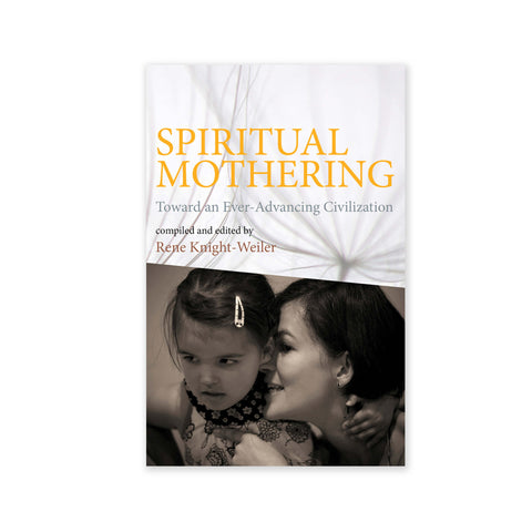 Spiritual Mothering - Toward an Ever-Advancing Civilization