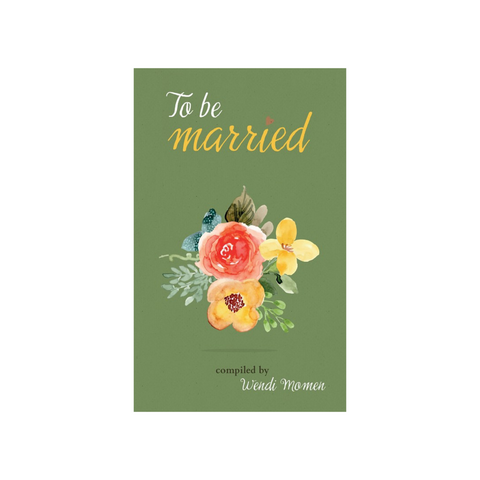 To Be Married - Selections from Baha'i and other scriptures, poets and thinkers about marriage