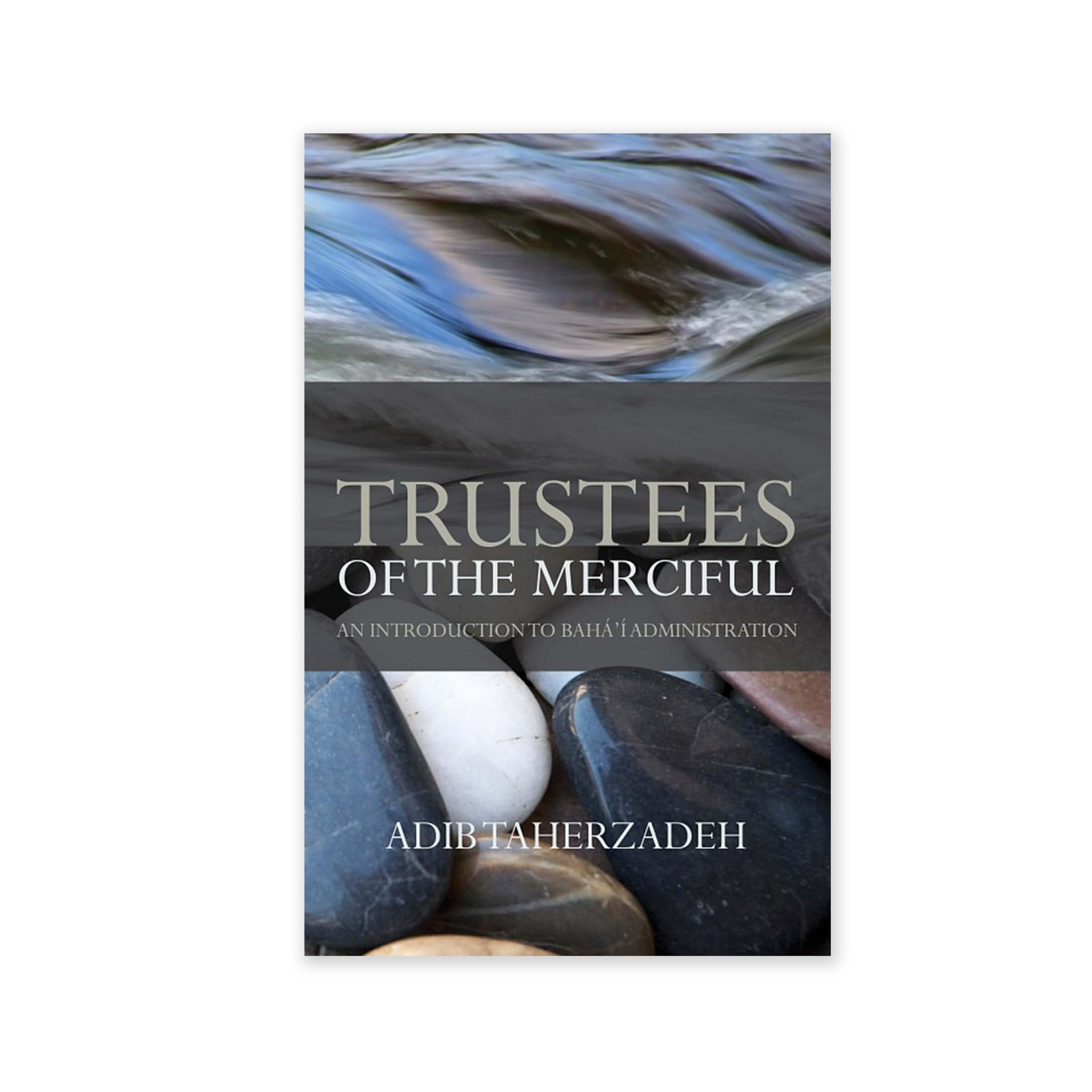 Trustees of the Merciful - An Introduction to Baha'i Administration