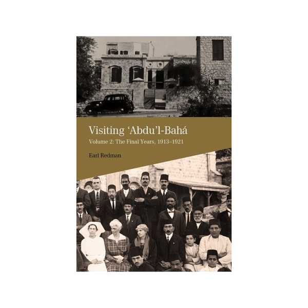 Visiting Abdu'l-Baha - Volume 2: The Final Years, 1913–1921