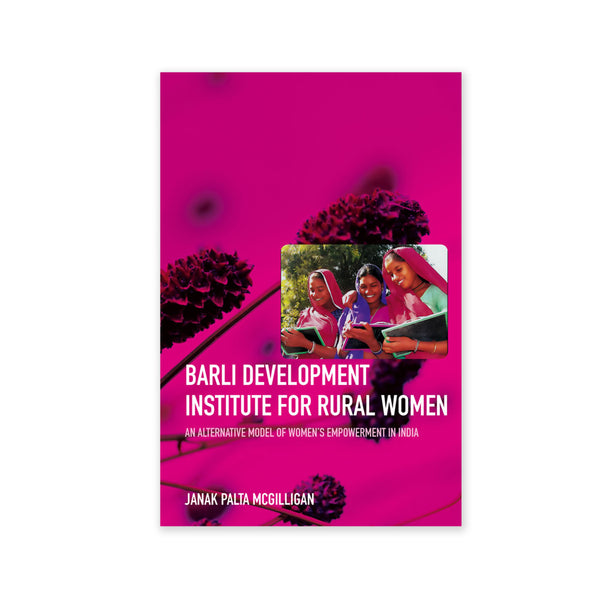 Barli Development Institute For Rural Women - An Alternative Model of Women's Empowerment in India
