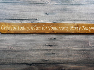 Personalised Gifts - Live for today, Plan for tomorrow, Party tonight