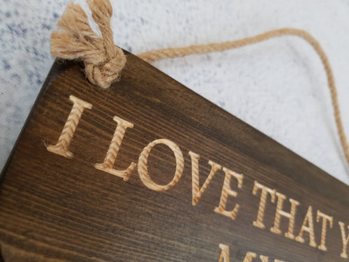 Personalised Gifts For Him - Hanging Sign - I Love That You're My Dad