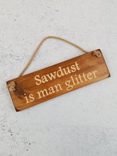 Load image into Gallery viewer, Personalised Gifts - Hanging Sign - Sawdust is Man Glitter