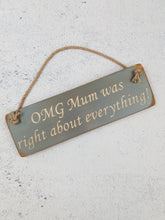 Load image into Gallery viewer, Personalised Gifts - Hanging Sign- OMG Mum Was Right