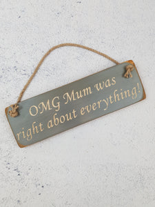 Personalised Gifts - Hanging Sign- OMG Mum Was Right