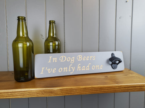 Bottle opener- In Dog Beers I've only had one-Handmade Personalised gifts