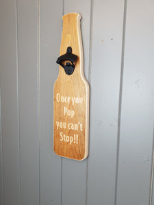 Wooden Bottle opener- Once you pop you cant stop