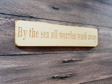 "Load image into Gallery viewer, Personalised Gifts For Friends - Wooden Signs - ""By The Sea All Your Worries Wash Away"""