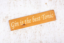 "Load image into Gallery viewer, Personalised Gifts - Small Wooden Signs- ""Gin Is The Best Tonic!"""