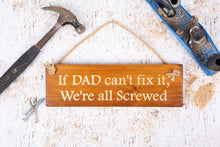 Load image into Gallery viewer, Personalised Gifts For Him - Hanging Sign - If Dad Can't Fix It...