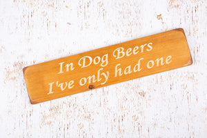"Personalised Gifts For Men - Wooden Signs - ""In Dog Beers I've Only Had One"""