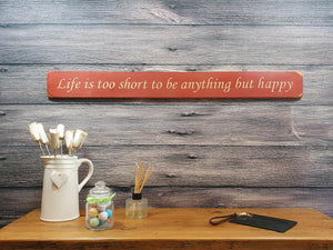 Personalised Gifts - Life Is Too Short To Be Anything But Happy
