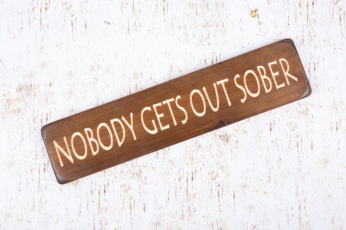 Personalised Gifts For Friends - Wooden Signs - Nobody Gets Out Sober