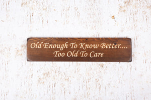 Personalised Gifts For Friends - Wooden Sign - Old Enough To Know Better