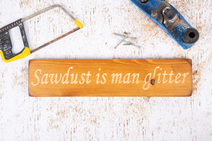 Personalised Gifts - Wooden Signs - Sawdust Is Man Glitter