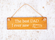 Load image into Gallery viewer, Personalised Gifts For Him - Hanging Sign - Best Dad I Ever Saw